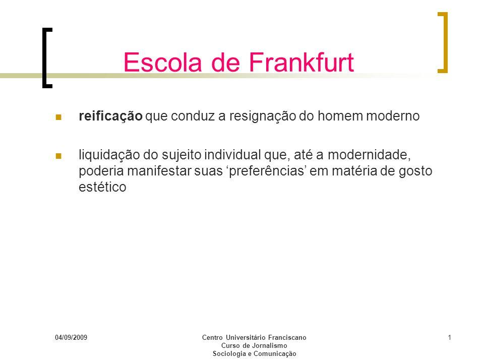 04/09/2009Centro Universitário Franciscano Curso de Jornalismo Sociologia e Comunicação 1 Escola de Frankfurt reificação que conduz a resignação do ho