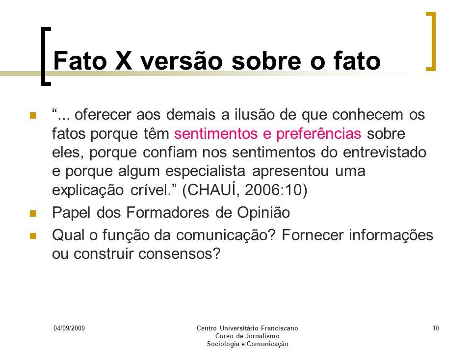 04/09/2009Centro Universitário Franciscano Curso de Jornalismo Sociologia e Comunicação 10 Fato X versão sobre o fato... oferecer aos demais a ilusão