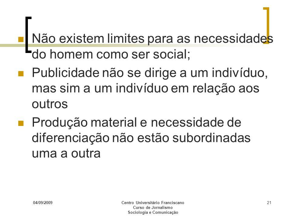 04/09/2009Centro Universitário Franciscano Curso de Jornalismo Sociologia e Comunicação 21 Não existem limites para as necessidades do homem como ser