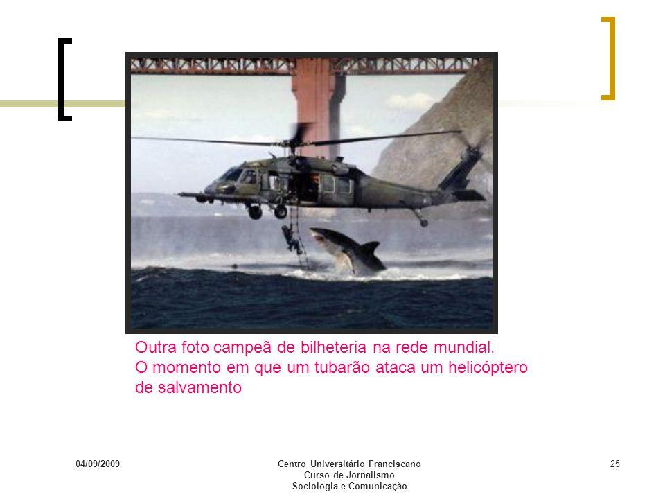 04/09/2009Centro Universitário Franciscano Curso de Jornalismo Sociologia e Comunicação 25 Outra foto campeã de bilheteria na rede mundial. O momento