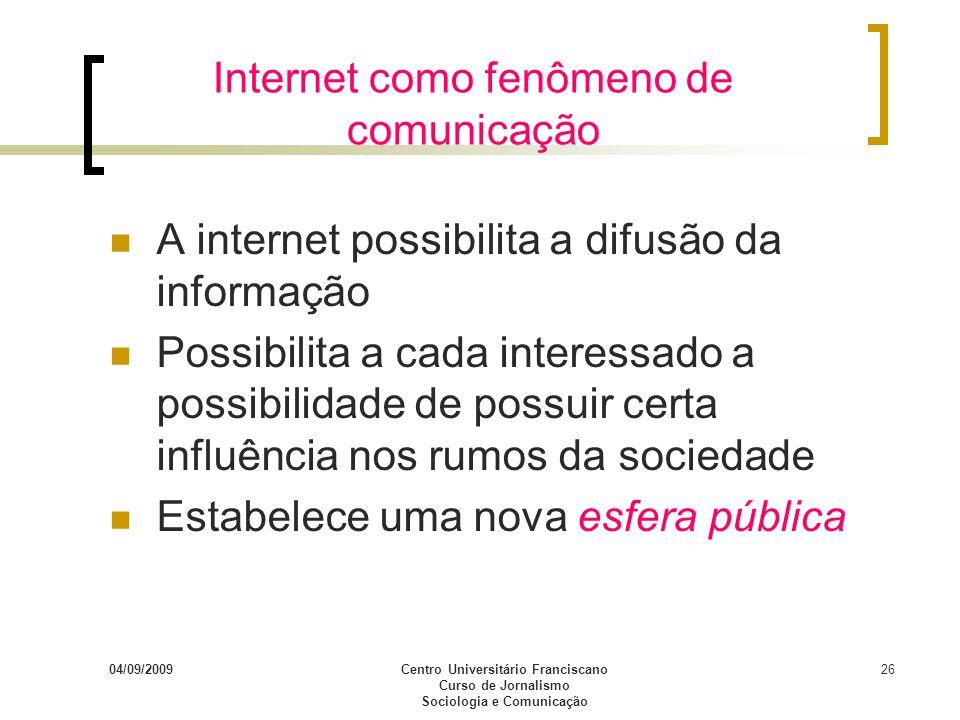 04/09/2009Centro Universitário Franciscano Curso de Jornalismo Sociologia e Comunicação 26 Internet como fenômeno de comunicação A internet possibilit