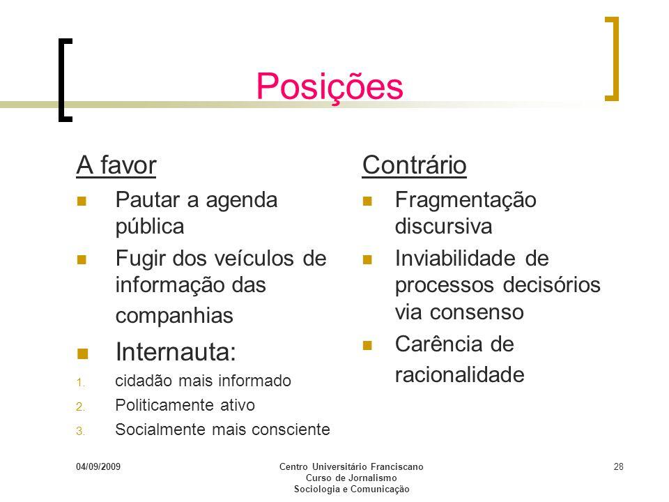 04/09/2009Centro Universitário Franciscano Curso de Jornalismo Sociologia e Comunicação 28 Posições A favor Pautar a agenda pública Fugir dos veículos