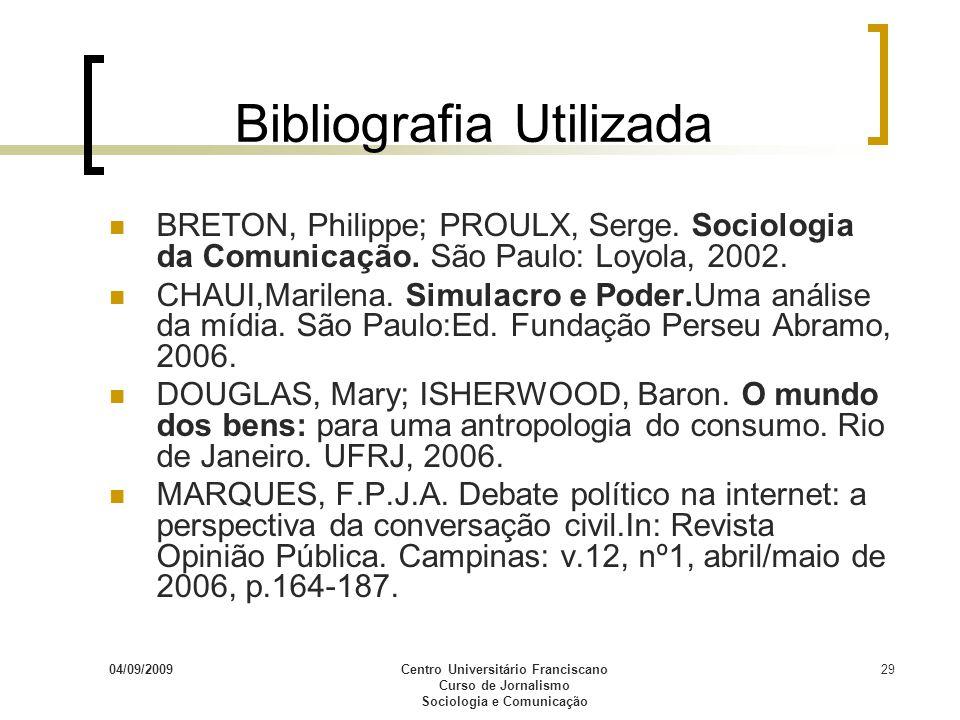 04/09/2009Centro Universitário Franciscano Curso de Jornalismo Sociologia e Comunicação 29 Bibliografia Utilizada BRETON, Philippe; PROULX, Serge. Soc
