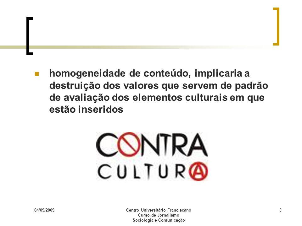 04/09/2009Centro Universitário Franciscano Curso de Jornalismo Sociologia e Comunicação 3 homogeneidade de conteúdo, implicaria a destruição dos valor