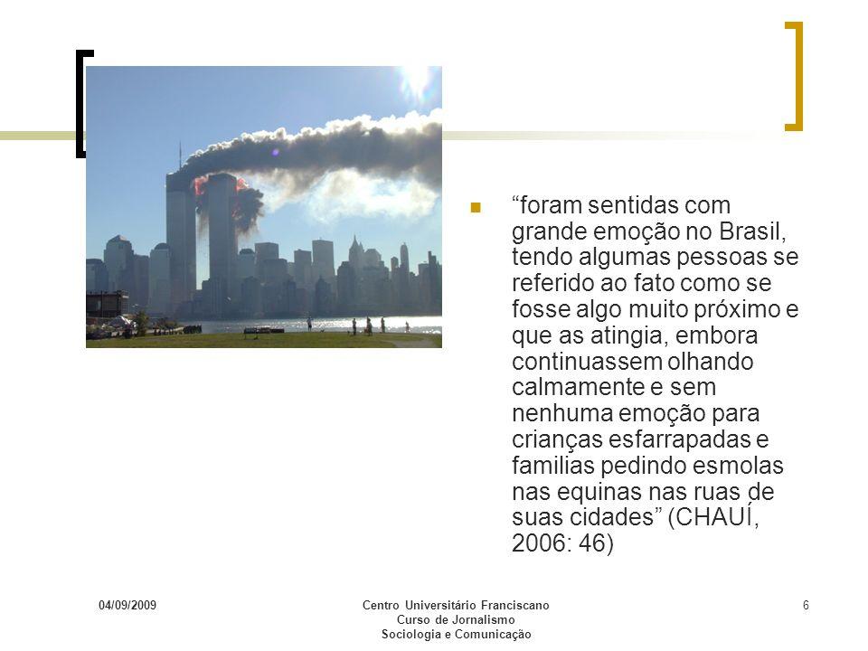 04/09/2009Centro Universitário Franciscano Curso de Jornalismo Sociologia e Comunicação 6 foram sentidas com grande emoção no Brasil, tendo algumas pe