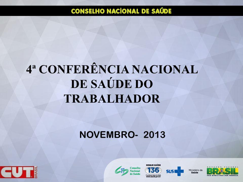 4ª CONFERÊNCIA NACIONAL DE SAÚDE DO TRABALHADOR NOVEMBRO- 2013