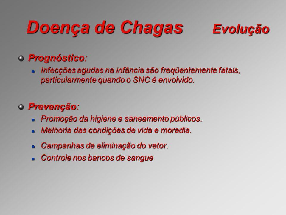 Doença de Chagas Evolução Prognóstico: Infecções agudas na infância são freqüentemente fatais, particularmente quando o SNC é envolvido. Infecções agu