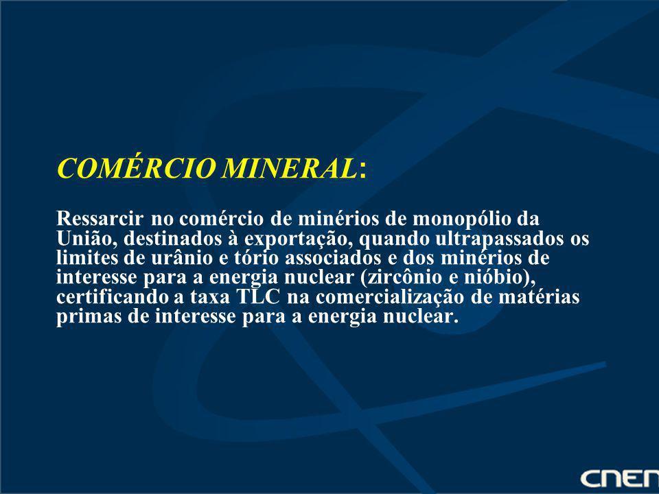 COMÉRCIO MINERAL : Ressarcir no comércio de minérios de monopólio da União, destinados à exportação, quando ultrapassados os limites de urânio e tório