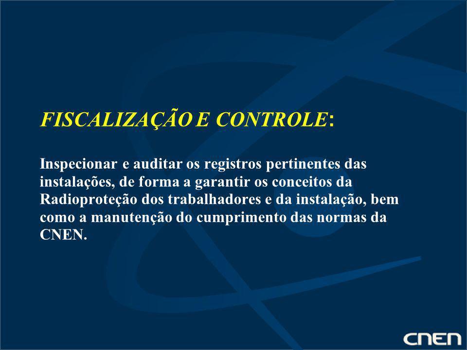 FISCALIZAÇÃO E CONTROLE : Inspecionar e auditar os registros pertinentes das instalações, de forma a garantir os conceitos da Radioproteção dos trabal