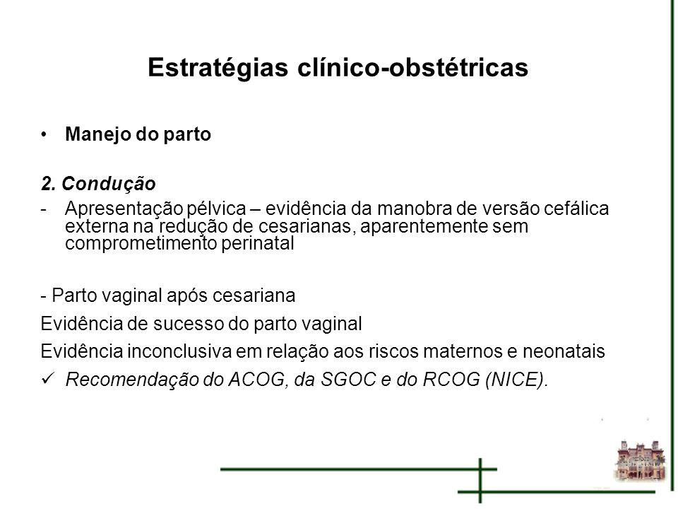 Estratégias clínico-obstétricas Manejo do parto 2. Condução -Apresentação pélvica – evidência da manobra de versão cefálica externa na redução de cesa