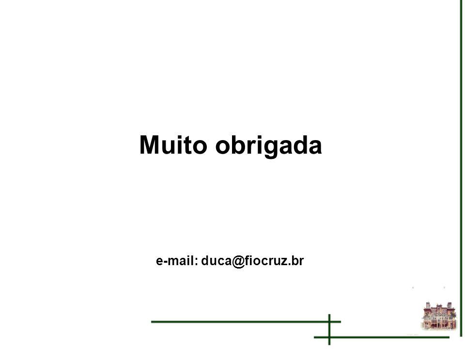 Muito obrigada e-mail: duca@fiocruz.br