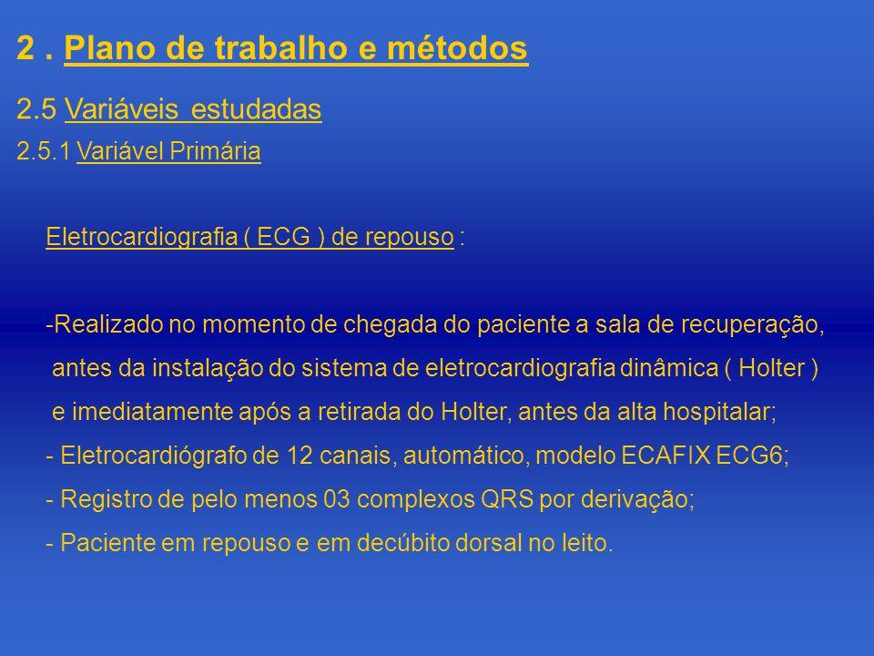 2. Plano de trabalho e métodos 2.5.1 Variável Primária 2.5 Variáveis estudadas Eletrocardiografia ( ECG ) de repouso : -Realizado no momento de chegad