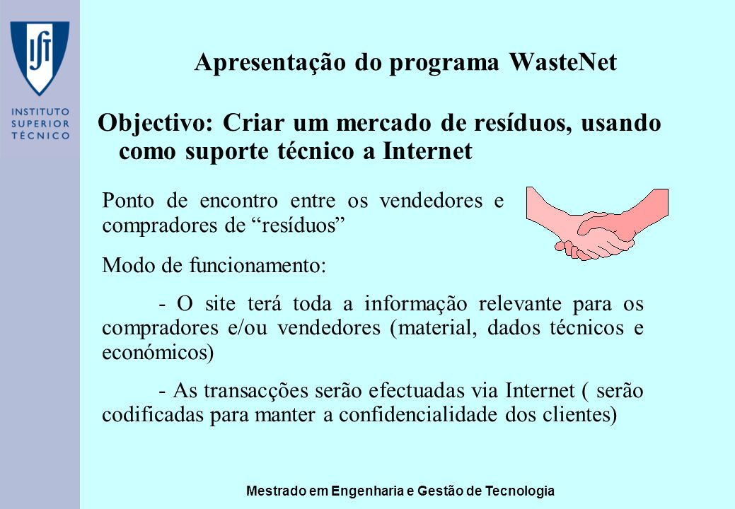 Mestrado em Engenharia e Gestão de Tecnologia Apresentação do programa WasteNet Objectivo: Criar um mercado de resíduos, usando como suporte técnico a