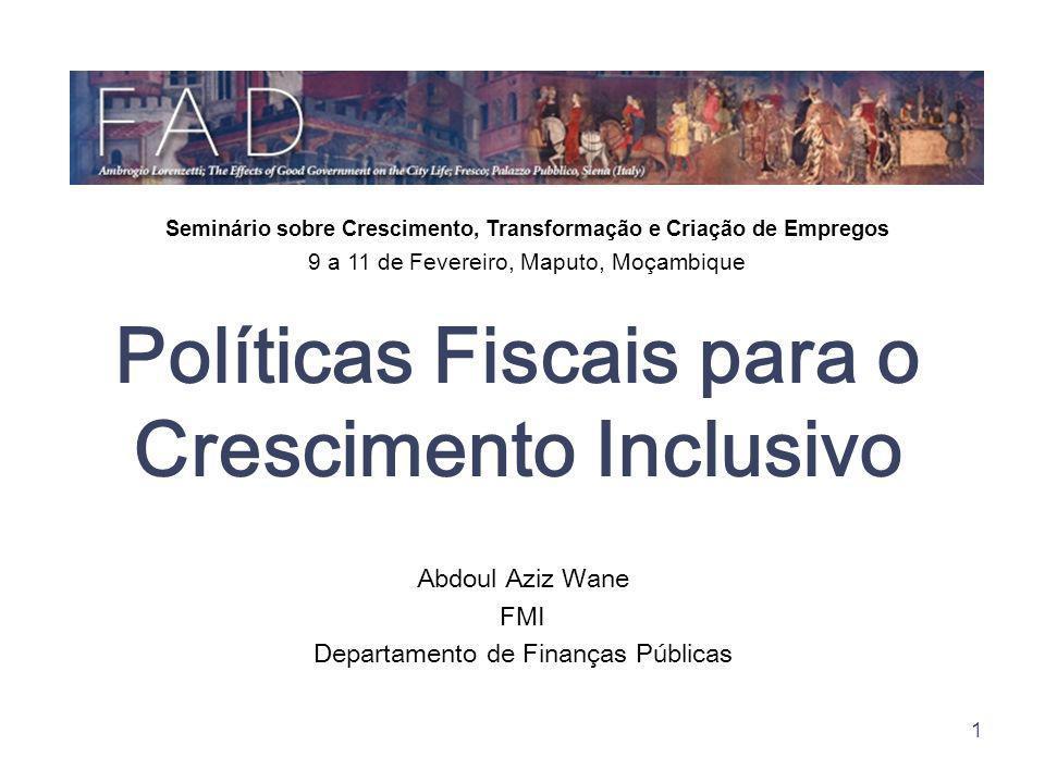 1 Políticas Fiscais para o Crescimento Inclusivo Abdoul Aziz Wane FMI Departamento de Finanças Públicas Seminário sobre Crescimento, Transformação e C