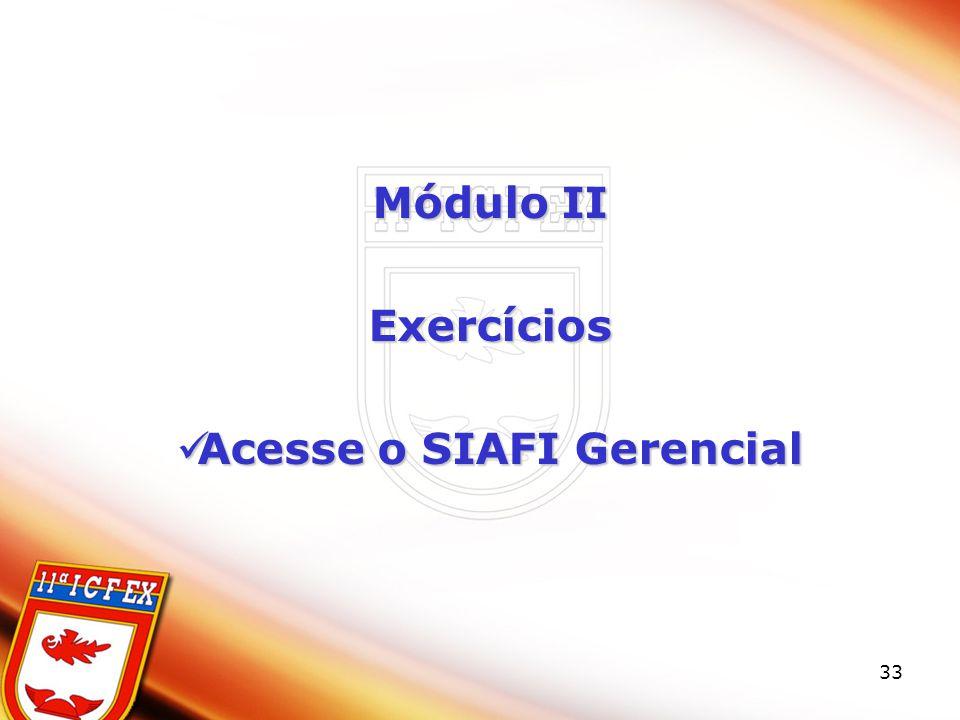 33 Módulo II Exercícios Acesse o SIAFI Gerencial Acesse o SIAFI Gerencial