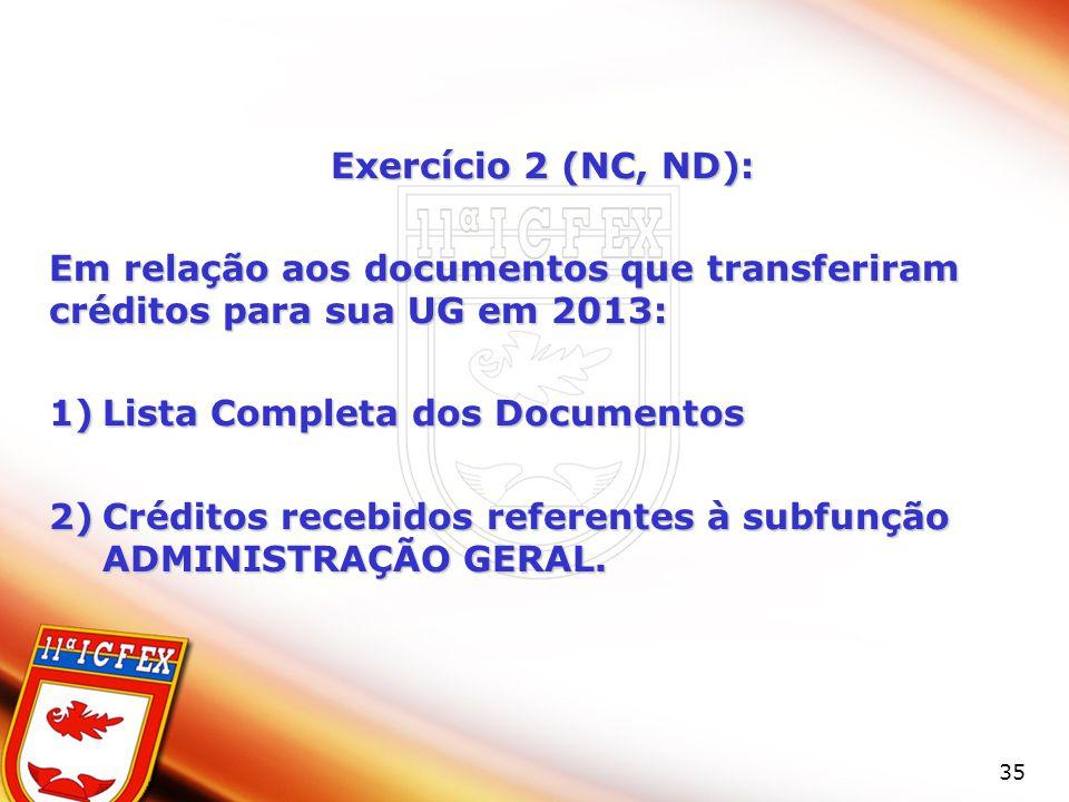 35 Exercício 2 (NC, ND): Em relação aos documentos que transferiram créditos para sua UG em 2013: 1)Lista Completa dos Documentos 2)Créditos recebidos