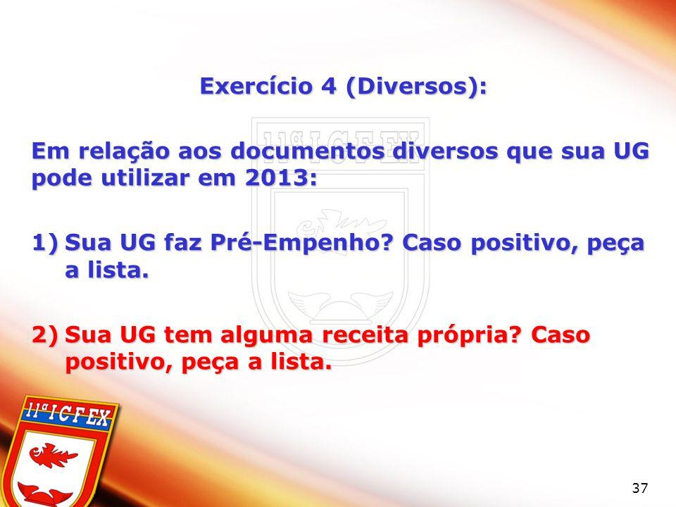 37 Exercício 4 (Diversos): Em relação aos documentos diversos que sua UG pode utilizar em 2013: 1)Sua UG faz Pré-Empenho? Caso positivo, peça a lista.