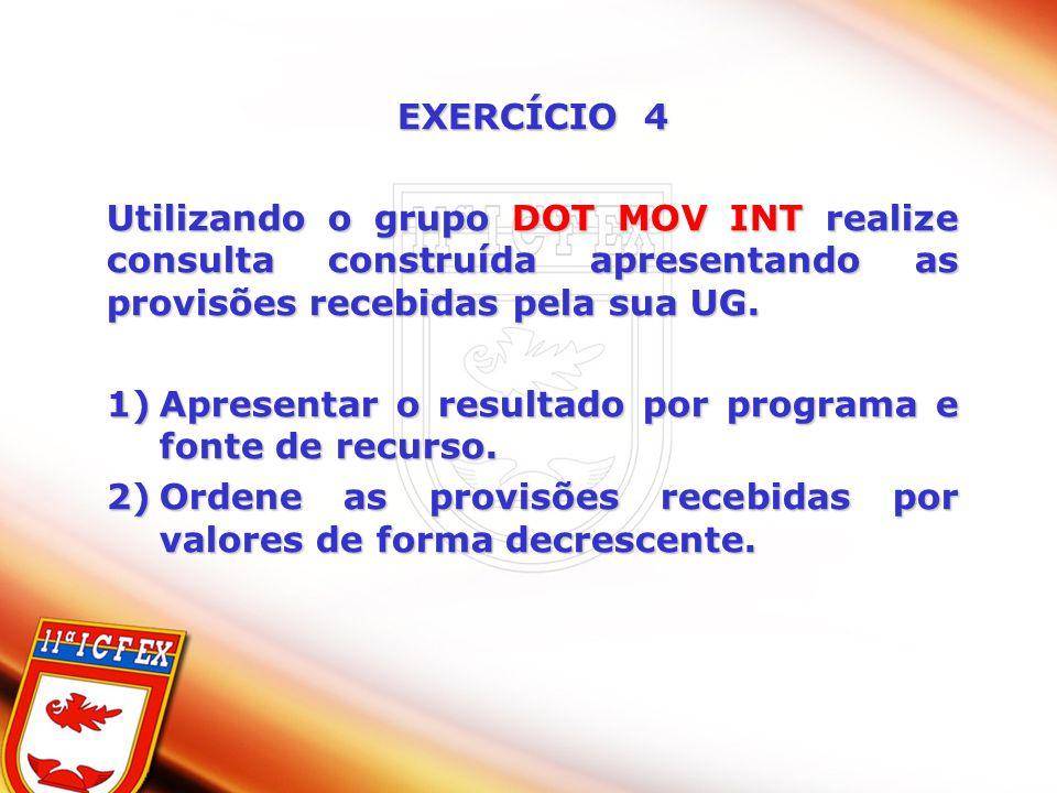 EXERCÍCIO 4 Utilizando o grupo DOT MOV INT realize consulta construída apresentando as provisões recebidas pela sua UG. 1)Apresentar o resultado por p