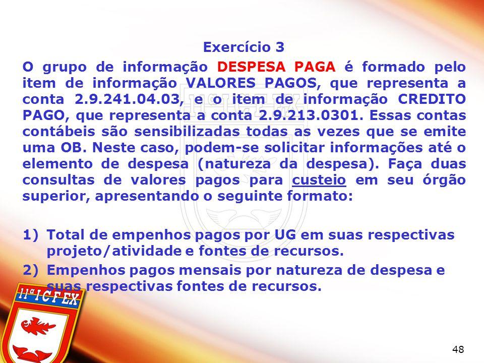 48 Exercício 3 O grupo de informação DESPESA PAGA é formado pelo item de informação VALORES PAGOS, que representa a conta 2.9.241.04.03, e o item de i