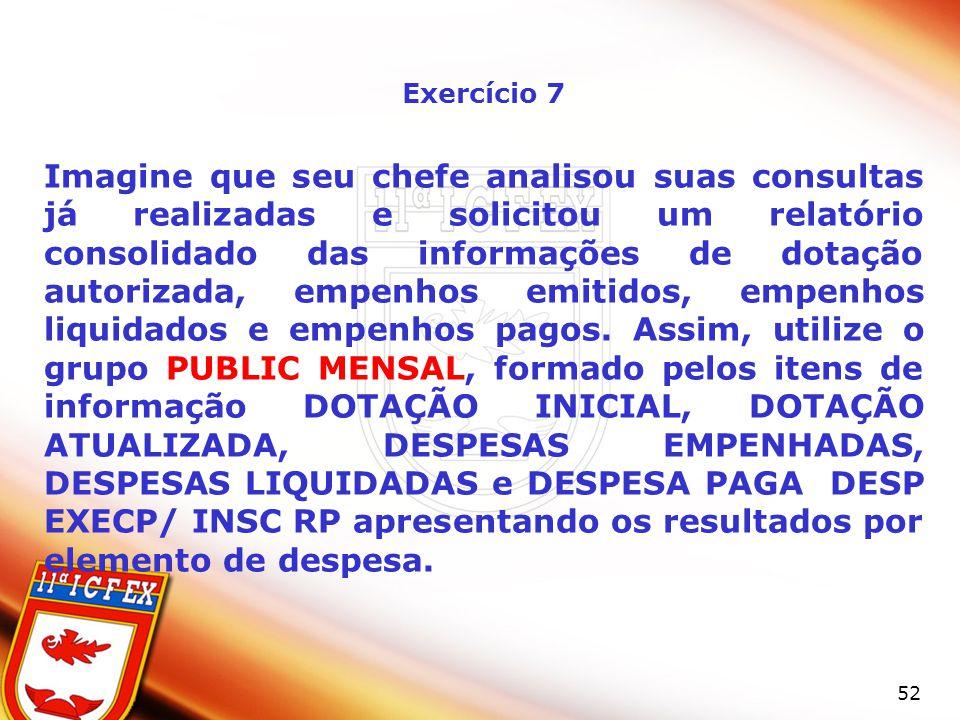 52 Exercício 7 Imagine que seu chefe analisou suas consultas já realizadas e solicitou um relatório consolidado das informações de dotação autorizada,