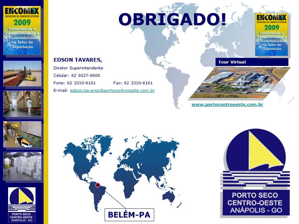 OBRIGADO! Tour Virtual www.portocentrooeste.com.br BELÉM-PA EDSON TAVARES, Diretor Superintendente Celular: 62 9227-6600 Fone: 62 3310-6101Fax: 62 331