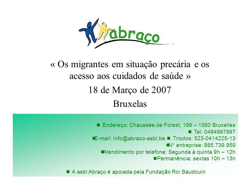 « Os migrantes em situação precária e os acesso aos cuidados de saúde » 18 de Março de 2007 Bruxelas Endereço: Chaussée de Forest, 199 – 1060 Bruxelle