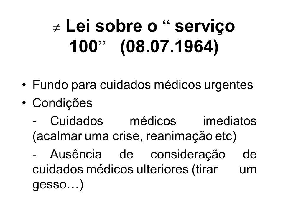 Lei sobre o serviço 100 (08.07.1964) Fundo para cuidados médicos urgentes Condições -Cuidados médicos imediatos (acalmar uma crise, reanimação etc) -A