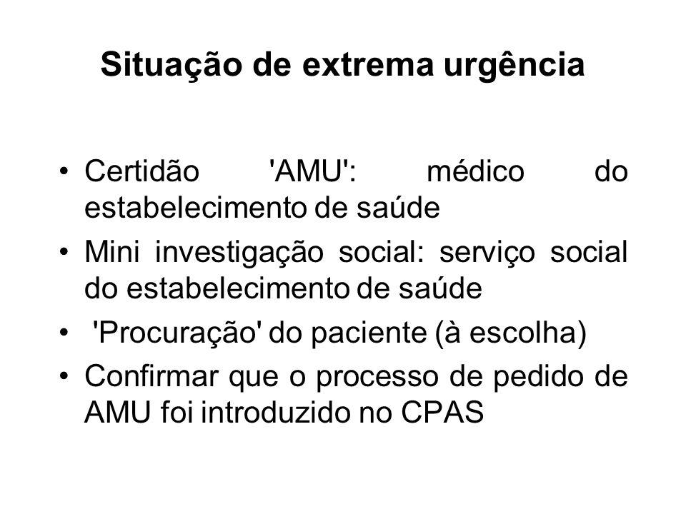 Situação de extrema urgência Certidão 'AMU': médico do estabelecimento de saúde Mini investigação social: serviço social do estabelecimento de saúde '