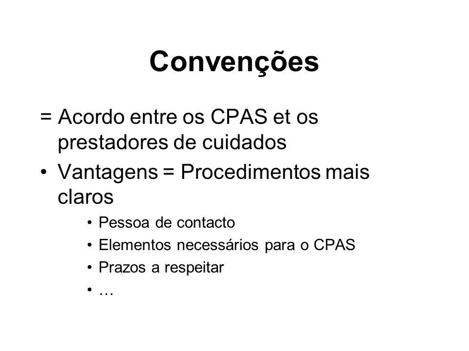 Convenções = Acordo entre os CPAS et os prestadores de cuidados Vantagens = Procedimentos mais claros Pessoa de contacto Elementos necessários para o
