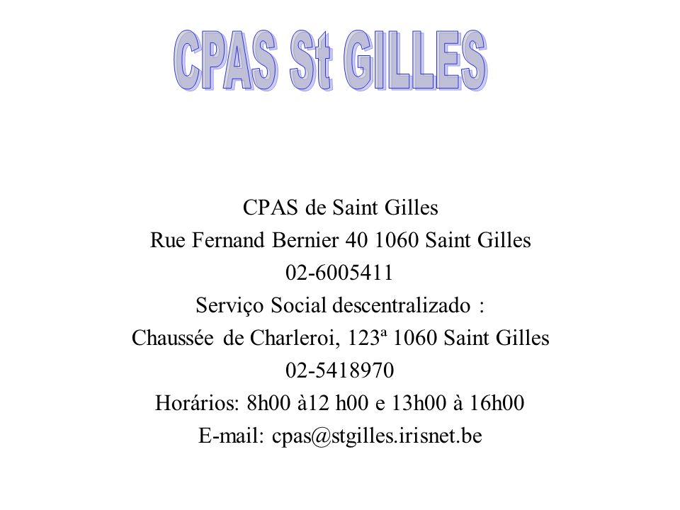 CPAS de Saint Gilles Rue Fernand Bernier 40 1060 Saint Gilles 02-6005411 Serviço Social descentralizado : Chaussée de Charleroi, 123ª 1060 Saint Gille