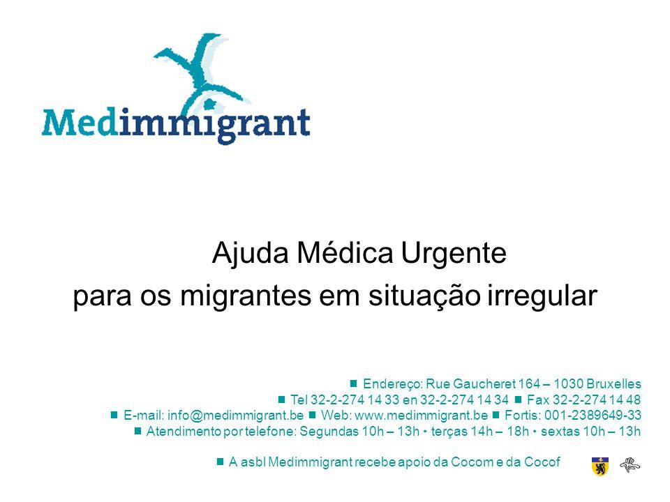 Ajuda Médica Urgente para os migrantes em situação irregular Endereço: Rue Gaucheret 164 – 1030 Bruxelles Tel 32-2-274 14 33 en 32-2-274 14 34 Fax 32-