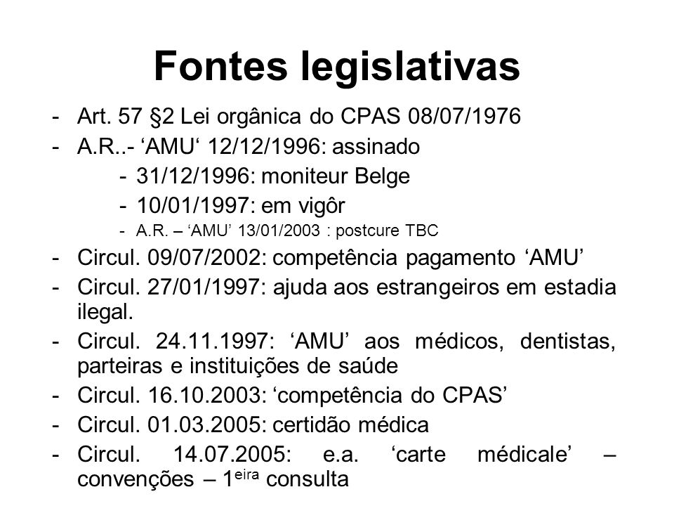 Fontes legislativas -Art. 57 §2 Lei orgânica do CPAS 08/07/1976 -A.R..- AMU 12/12/1996: assinado -31/12/1996: moniteur Belge -10/01/1997: em vigôr -A.