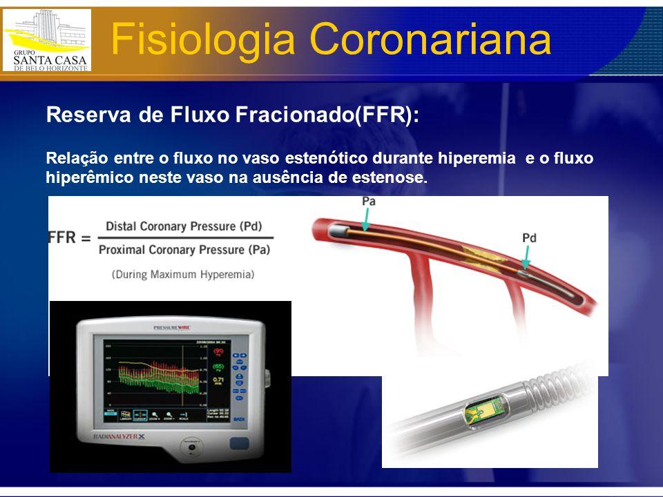 Reserva de Fluxo Fracionado(FFR): Relação entre o fluxo no vaso estenótico durante hiperemia e o fluxo hiperêmico neste vaso na ausência de estenose.