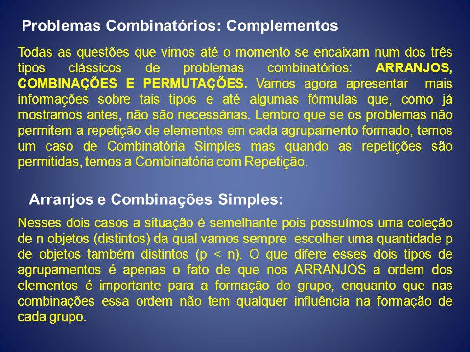 Problemas Combinatórios: Complementos Todas as questões que vimos até o momento se encaixam num dos três tipos clássicos de problemas combinatórios: A