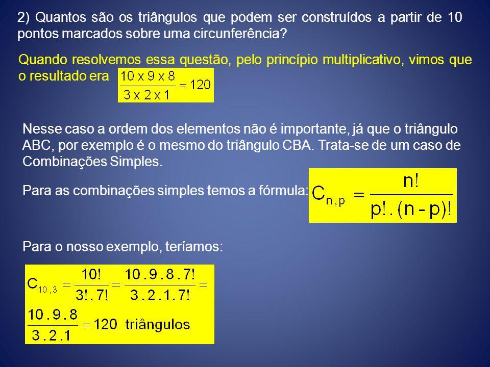 2) Quantos são os triângulos que podem ser construídos a partir de 10 pontos marcados sobre uma circunferência? Quando resolvemos essa questão, pelo p