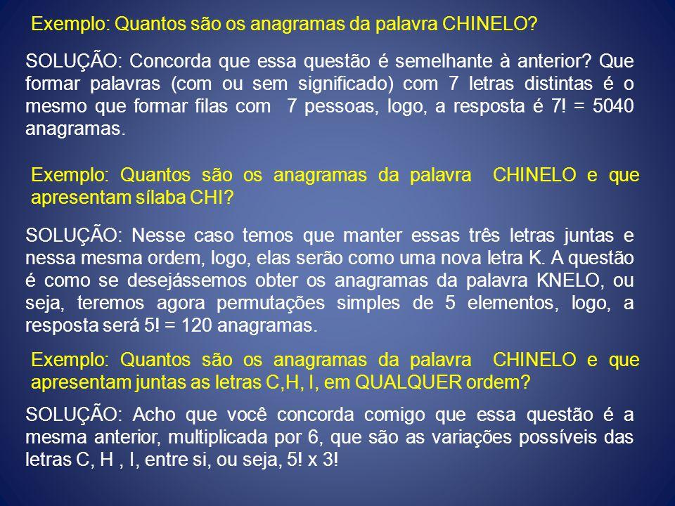 Exemplo: Quantos são os anagramas da palavra CHINELO? SOLUÇÃO: Concorda que essa questão é semelhante à anterior? Que formar palavras (com ou sem sign