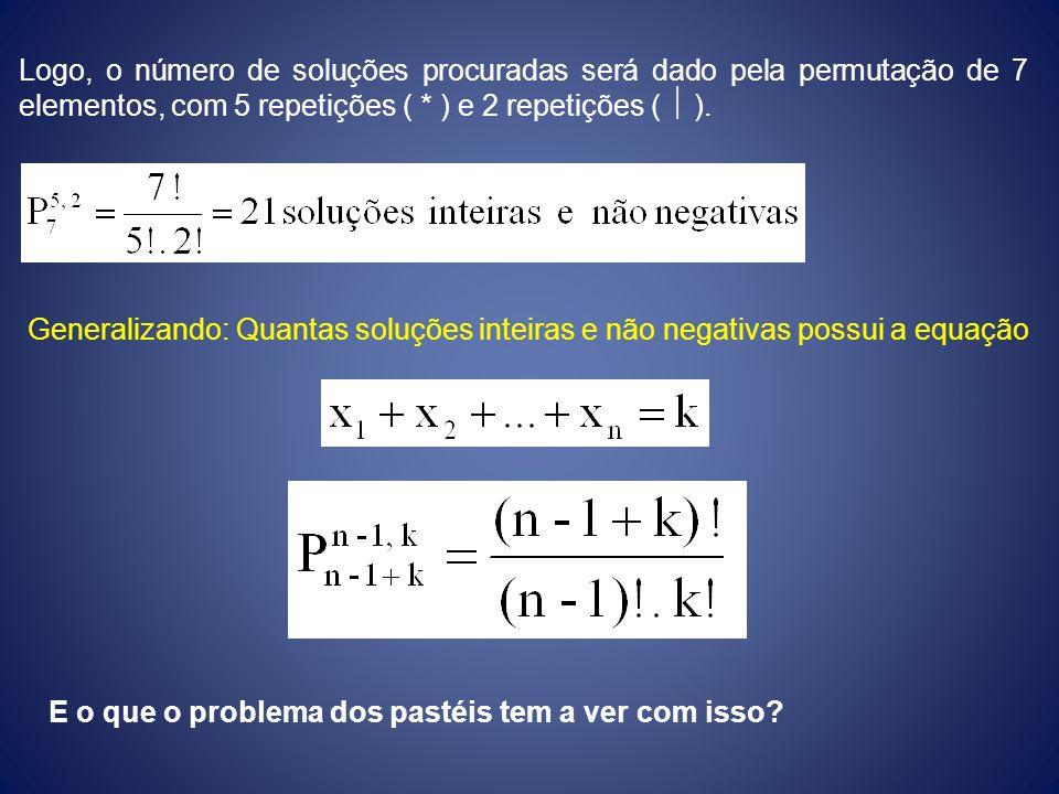 Logo, o número de soluções procuradas será dado pela permutação de 7 elementos, com 5 repetições ( * ) e 2 repetições ( ). Generalizando: Quantas solu