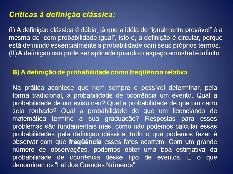 Críticas à definição clássica: (I) A definição clássica é dúbia, já que a idéia de igualmente provável é a mesma de com probabilidade igual, isto é, a