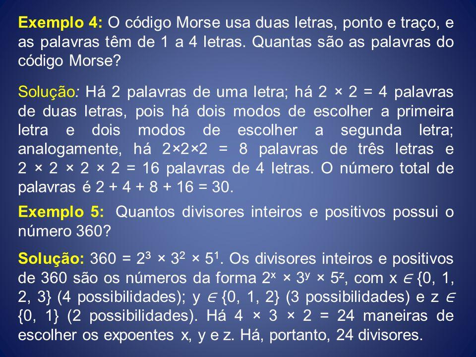 Exemplo 4: O código Morse usa duas letras, ponto e traço, e as palavras têm de 1 a 4 letras. Quantas são as palavras do código Morse? Solução: Há 2 pa