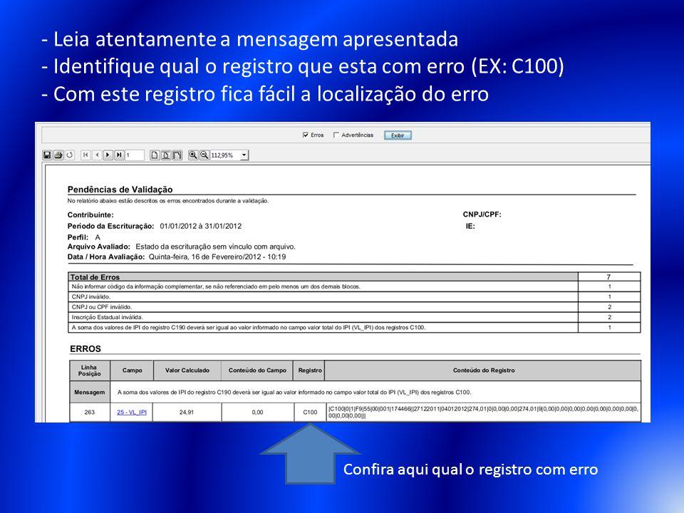 - Leia atentamente a mensagem apresentada - Identifique qual o registro que esta com erro (EX: C100) - Com este registro fica fácil a localização do e
