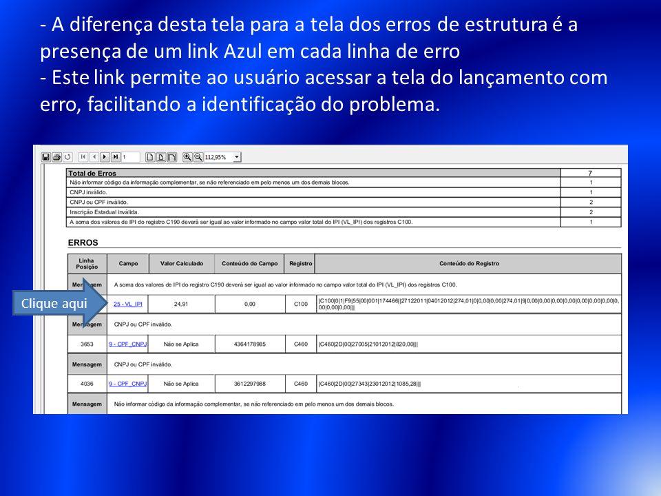 - A diferença desta tela para a tela dos erros de estrutura é a presença de um link Azul em cada linha de erro - Este link permite ao usuário acessar