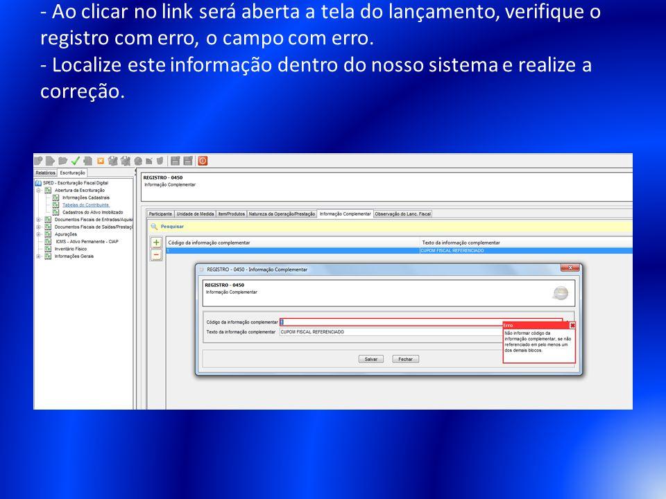 - Ao clicar no link será aberta a tela do lançamento, verifique o registro com erro, o campo com erro. - Localize este informação dentro do nosso sist