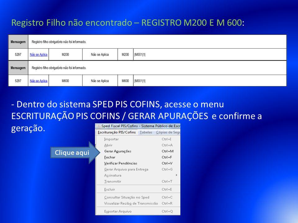 Registro Filho não encontrado – REGISTRO M200 E M 600: - Dentro do sistema SPED PIS COFINS, acesse o menu ESCRITURAÇÃO PIS COFINS / GERAR APURAÇÕES e