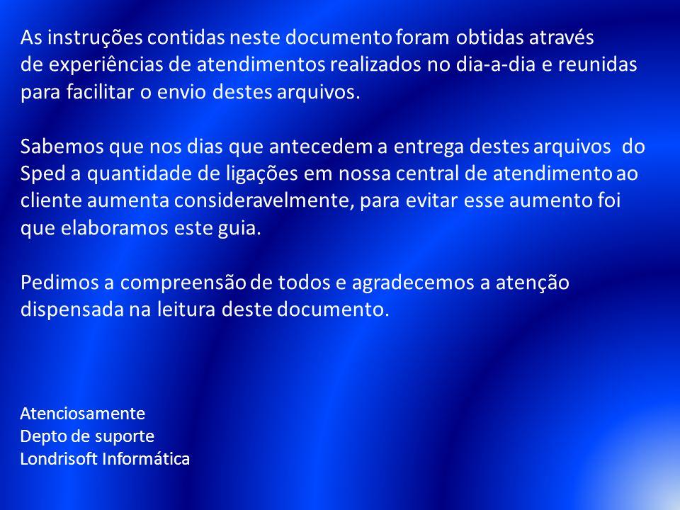 Atenciosamente Depto de suporte Londrisoft Informática As instruções contidas neste documento foram obtidas através de experiências de atendimentos re