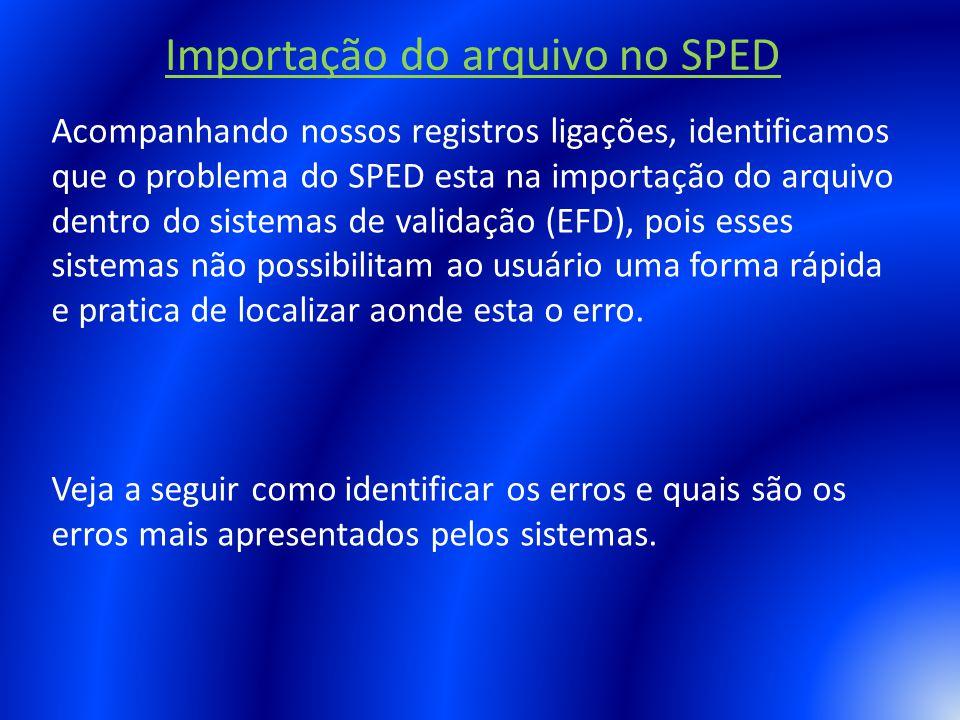 Acompanhando nossos registros ligações, identificamos que o problema do SPED esta na importação do arquivo dentro do sistemas de validação (EFD), pois
