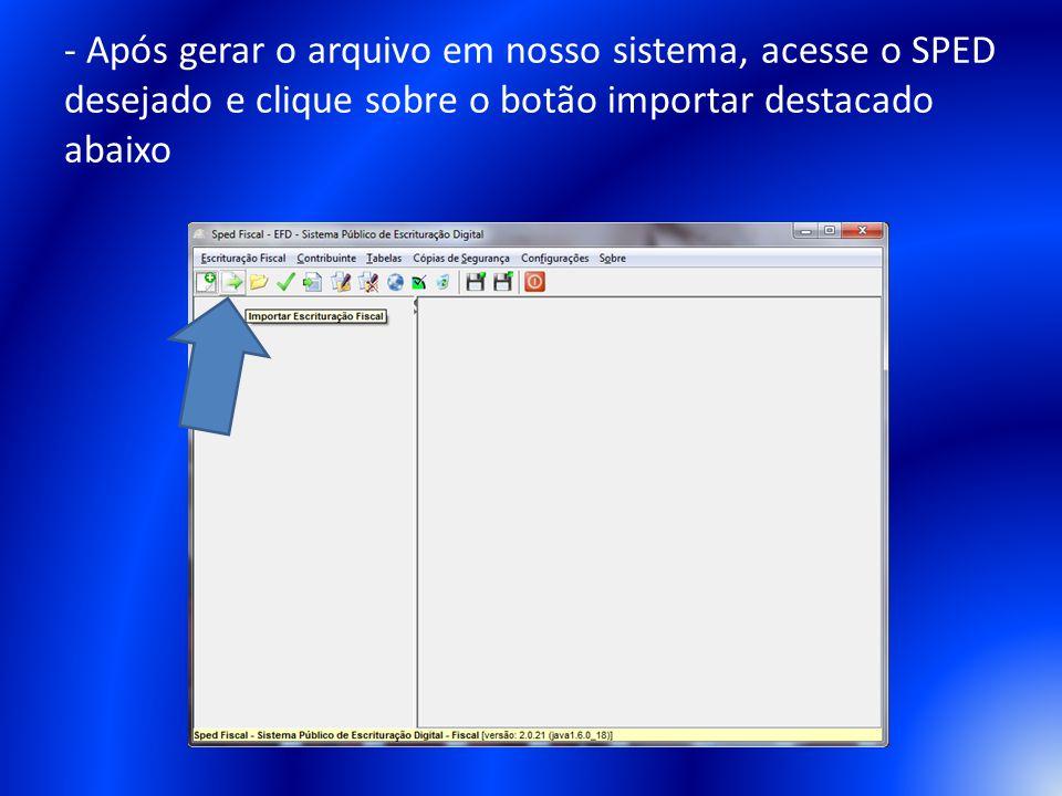 - Após gerar o arquivo em nosso sistema, acesse o SPED desejado e clique sobre o botão importar destacado abaixo
