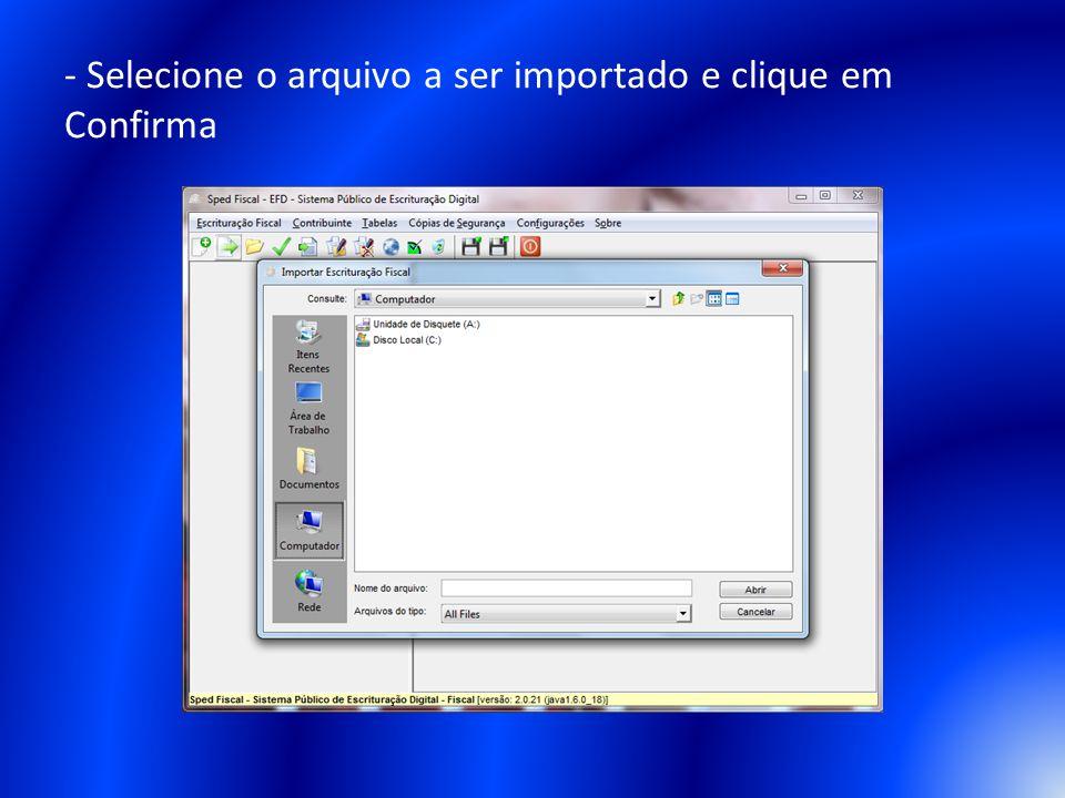 - Selecione o arquivo a ser importado e clique em Confirma