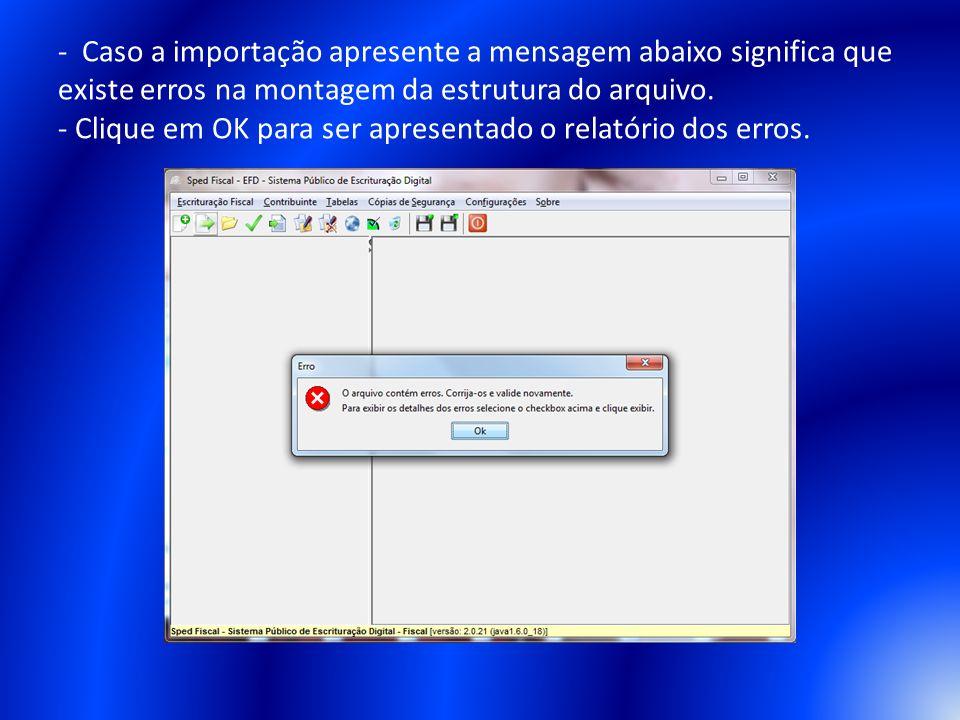 - Caso a importação apresente a mensagem abaixo significa que existe erros na montagem da estrutura do arquivo. - Clique em OK para ser apresentado o