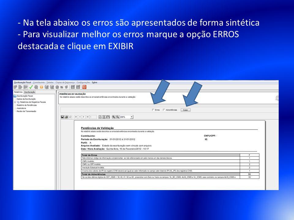 - Na tela abaixo os erros são apresentados de forma sintética - Para visualizar melhor os erros marque a opção ERROS destacada e clique em EXIBIR