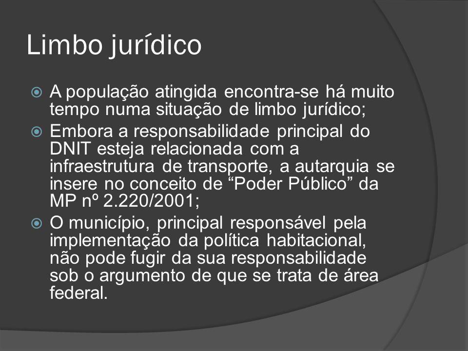 Limbo jurídico A população atingida encontra-se há muito tempo numa situação de limbo jurídico; Embora a responsabilidade principal do DNIT esteja rel